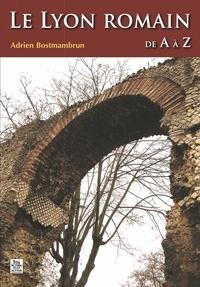 Adrien Bostmambrun - Le Lyon romain de A à Z.