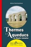 Adrien Bostmambrun - Thermes et aqueducs en Gaule romaine.