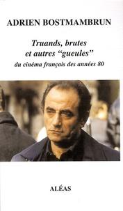 """Adrien Bostmambrun - Truands, brutes et autres """"gueules"""" du cinéma français des années 80."""