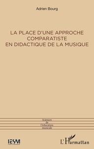 Adrien Bourg - La place d'une approche comparatiste en didactique de la musique.