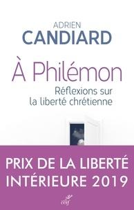 Adrien Candiard - A Philémon - Réflexions sur la liberté chrétienne.