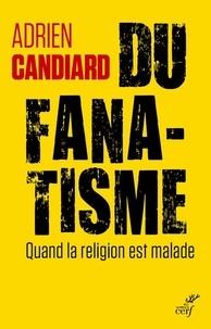 Adrien Candiard - Du fanatisme - Quand la religion est malade.