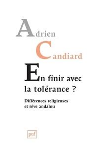 Adrien Candiard - En finir avec la tolérance ? - Différences religieuses et rêve andalou.