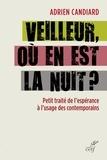 Adrien Candiard - Veilleur, où en est la nuit ? - Petit traité de l'espérance à l'usage des contemporains.