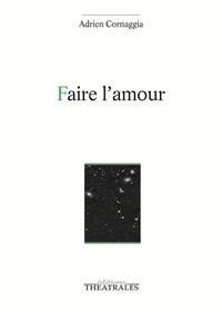 Adrien Cornaggia - Faire l'amour.
