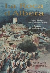 Adrien Cours et Gabriel Matheu - La Roca d'Albera - Repères historiques, images, documents, chronique. Contribution à la connaissance du village.