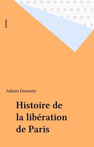 Adrien Dansette - Histoire de la libération de Paris.