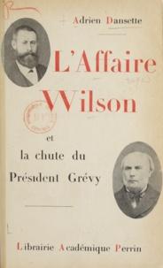 Adrien Dansette - L'affaire Wilson et la chute de Président Grévy.