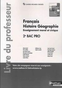 Adrien David et Roland Tissot - Francais Histoire Géographien Enseignement moral et civique Seconde Bac pro Cahiers regards croisés - Livre du professeur.
