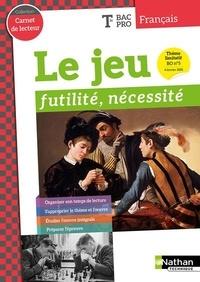Adrien David et David Martin - Français Tle Bac Pro Carnet de lecteur - Le jeu : futilité, nécessité.