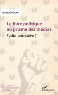 Le livre politique au prisme des médias - Publier pour exister ?.pdf