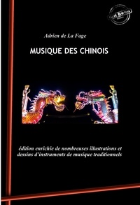 Adrien de la Fage - Musique des Chinois - édition enrichie de nombreuses illustrations et dessins d'instruments de musique traditionnels chinois.