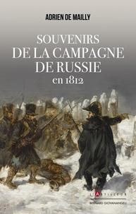Adrien de Mailly - Souvenirs de la campagne de Russie en 1812.