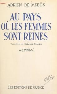 Adrien de Meeüs et Suzanne Francis - Au pays où les femmes sont reines.
