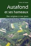 Adrien de Steiger - Autafond et ses hamaux, des origines à nos jours.