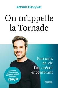 Adrien Devyver - On m'appelle la Tornade - Parcours de vie d'un créatif encombrant.