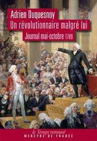 Adrien Duquesnoy - Un révolutionnaire malgré lui - Journal (mai-octobre 1789).