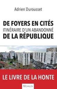 Téléchargement gratuit de texte e-book De foyers en cités, itinéraire d'un abandonné de la République  par Adrien Durousset (French Edition)