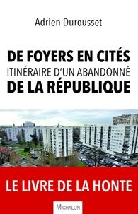 Téléchargement gratuit de Bookworm pour mobile De foyers en cités, itinéraire d'un abandonné de la République 9782841869336 FB2 en francais par Adrien Durousset
