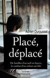 Adrien Durousset - Placé, déplacé - De familles d'accueil en foyers, le combat d'un enfant sacrifié.