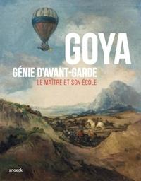 Adrien Enfedaque et Juliet Wilson-Bareau - Goya Génie d'avant-garde - Le maître et son école.