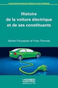 Adrien Foucquier et Yves Thomas - Histoire de la voiture électrique et de ses constituants.