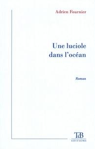 Adrien Fournier - Une luciole dans l'océan.