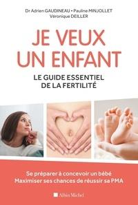 Adrien Gaudineau et Pauline Minjollet - Je veux un enfant - Le guide essentiel de la fertilité.
