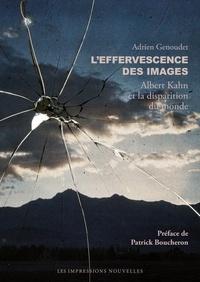 Adrien Genoudet - L'Effervescence des images - Albert Kahn et la disparition du monde.