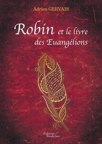 Adrien Gervais - Robin et le livre des Euangélions.