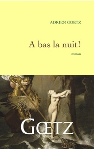 Adrien Goetz - A bas la nuit.