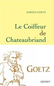 Adrien Goetz - Le Coiffeur de Chateaubriand.