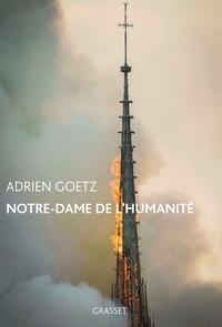 Adrien Goetz - Notre-Dame de l'humanité.
