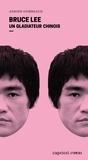 Adrien Gombeaud - Bruce Lee - Un gladiateur chinois - Portrait en 4 reprises et 16 assauts.
