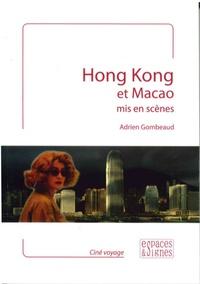 Adrien Gombeaud - Hong Kong et Macao mis en scènes.