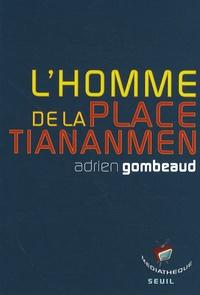 Adrien Gombeaud - L'homme de la place Tiananmen.