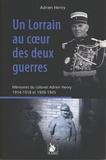 Adrien Henry - Un Lorrain au coeur des deux guerres - Mémoires du colonel Adrien Henry (1914-1918 et 1939-1945).