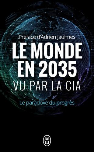 Adrien Jaulmes - Le monde en 2035 vu par la CIA et le Conseil National du renseignement - Le paradoxe du progrès.