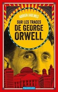 Adrien Jaulmes - Sur les traces de George Orwell.