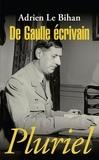 Adrien Le Bihan - De Gaulle écrivain.