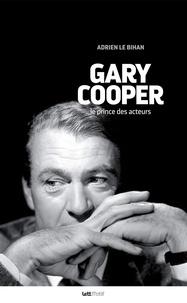 Adrien Le Bihan - Gary Cooper - Le prince des acteurs.