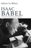 Adrien Le Bihan - Isaac Babel - L'écrivain condamné par Staline.