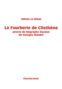 Adrien Le Bihan - La Fourberie de Clisthène - Procès du biographe élyséen de Georges Mandel.