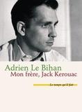 Adrien Le Bihan - Mon frère, Jack Kerouac.