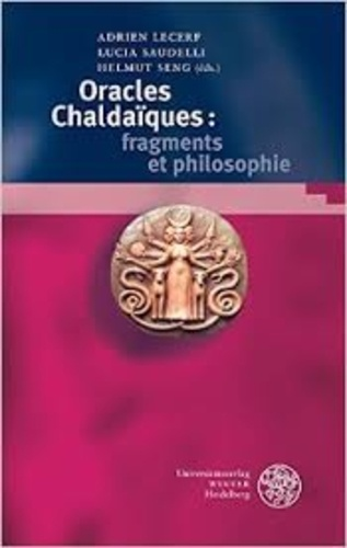 Adrien Lecerf et Lucia Saudelli - Oracles chaldaiques : fragments et philosophie.