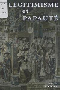 Adrien Loubier - Légitimisme et papauté, 1890-1894 - La dernière presse légitimiste et les dessous du Ralliement.