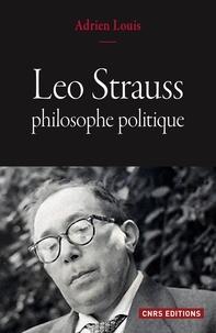 Adrien Louis - Leo Strauss, philosophe politique.
