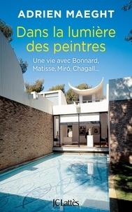 Adrien Maeght - Dans la lumière des peintres - Une vie avec Bonnard, Matisse, Miró, Chagall.