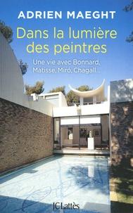 Ebook téléchargement gratuit pour cherry mobile Dans la lumière des peintres  - Une vie avec Bonnard, Matisse, Miro, Chagall... (Litterature Francaise) 9782709662505 par Adrien Maeght