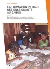 Adrien Makaya - La formation initiale des enseignants au Gabon - Quels effets sur les conceptions de futurs enseignants de trois cohortes successives ?.